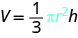 The formula V equals one-third times pi times r squared times h is shown.